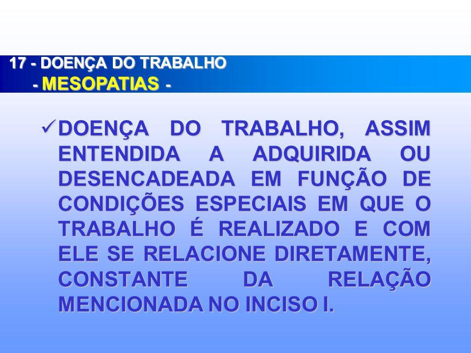 17 - DOENÇA DO TRABALHO - MESOPATIAS -