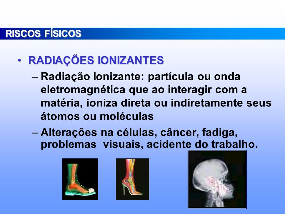 RISCOS FÍSICOS RADIAÇÕES IONIZANTES.