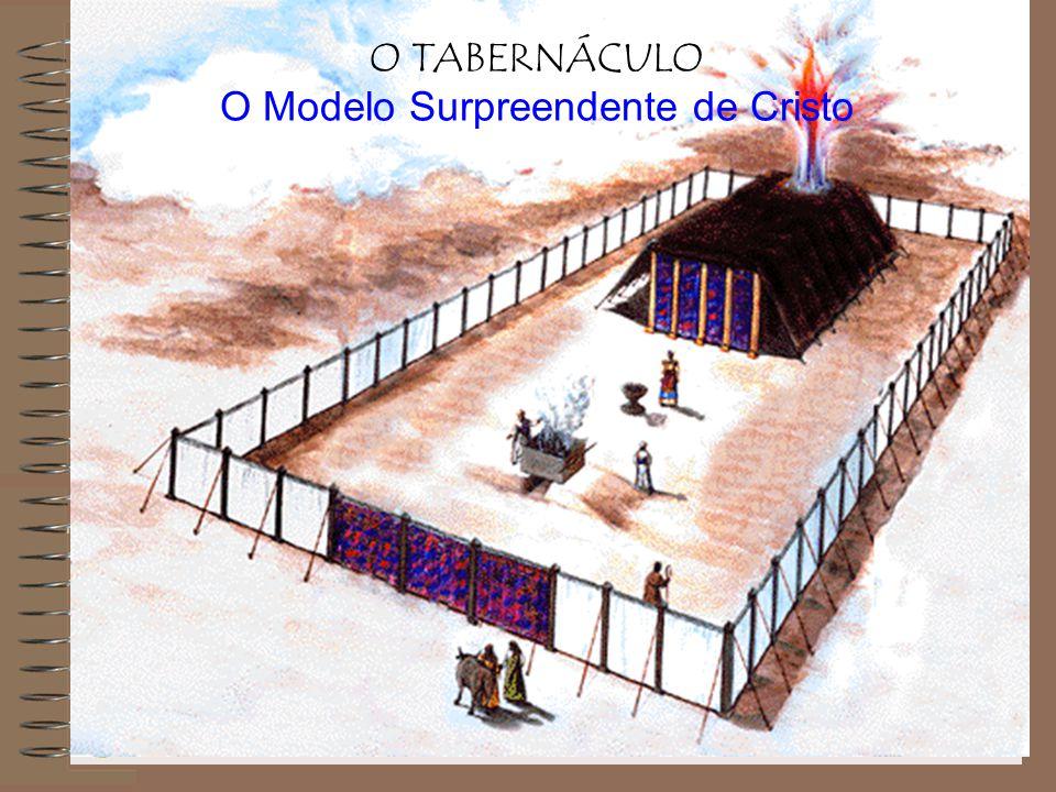 O TABERNÁCULO O Modelo Surpreendente de Cristo
