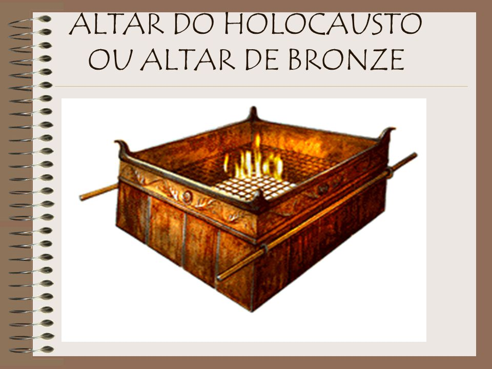 ALTAR DO HOLOCAUSTO OU ALTAR DE BRONZE
