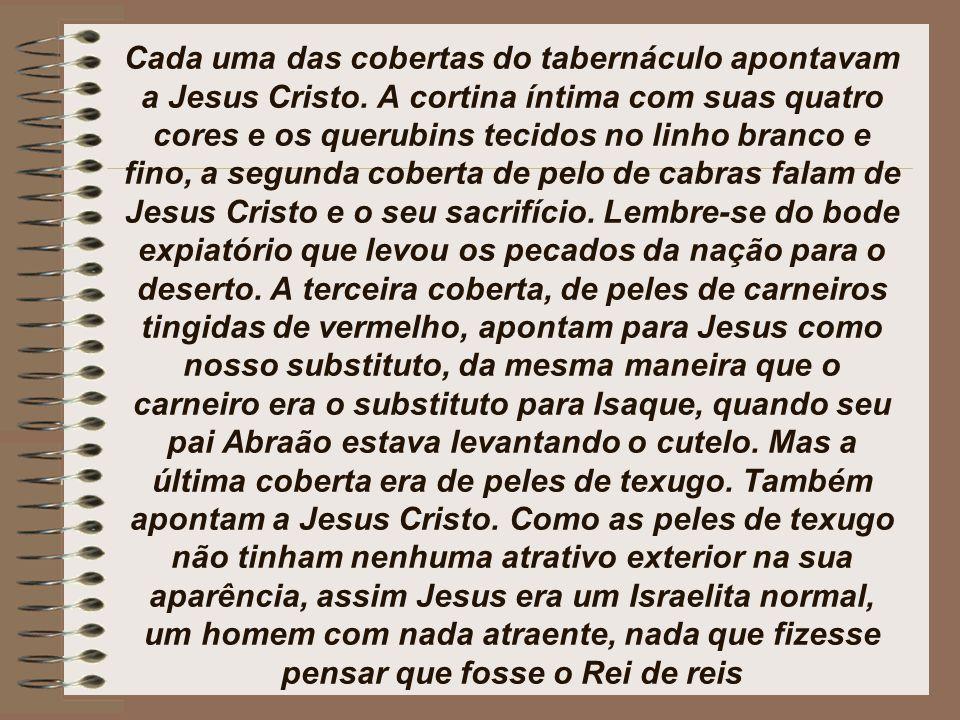 Cada uma das cobertas do tabernáculo apontavam a Jesus Cristo