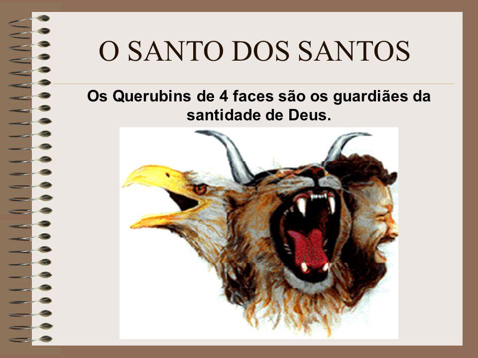Os Querubins de 4 faces são os guardiães da santidade de Deus.