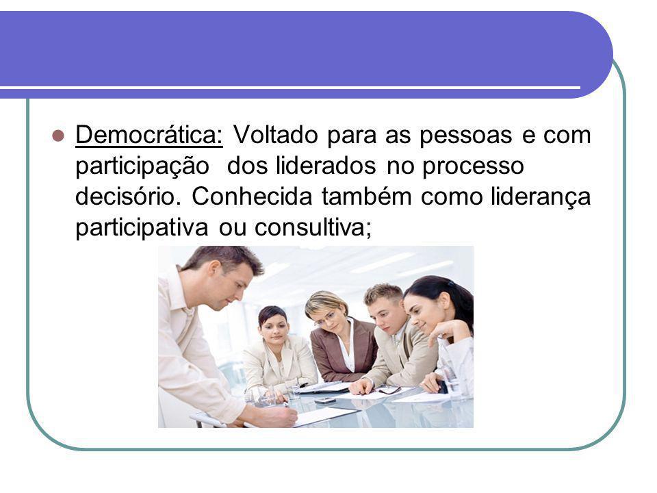 Democrática: Voltado para as pessoas e com participação dos liderados no processo decisório.