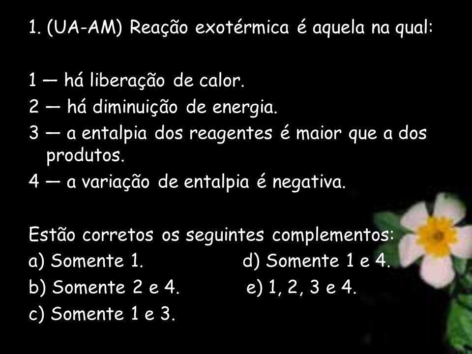 1. (UA-AM) Reação exotérmica é aquela na qual: