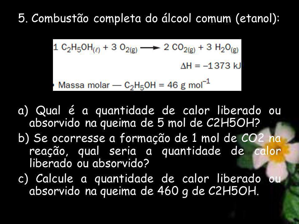 5. Combustão completa do álcool comum (etanol):