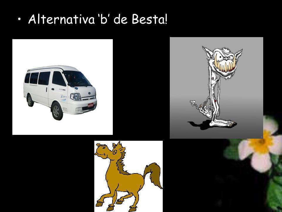 Alternativa 'b' de Besta!