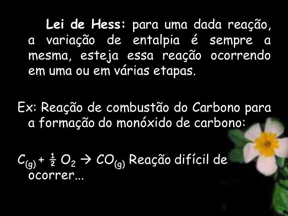 Lei de Hess: para uma dada reação, a variação de entalpia é sempre a mesma, esteja essa reação ocorrendo em uma ou em várias etapas.