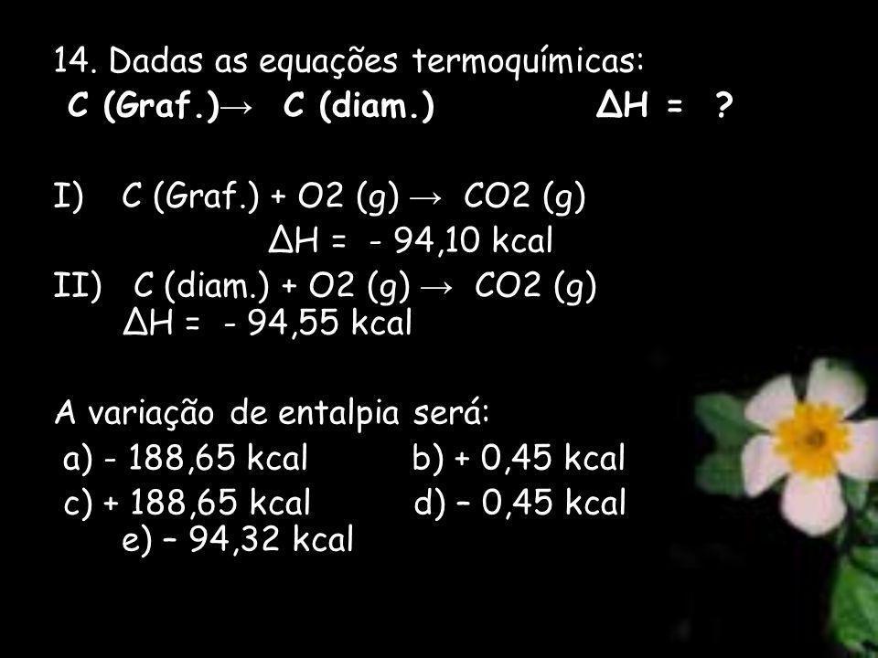 14. Dadas as equações termoquímicas: