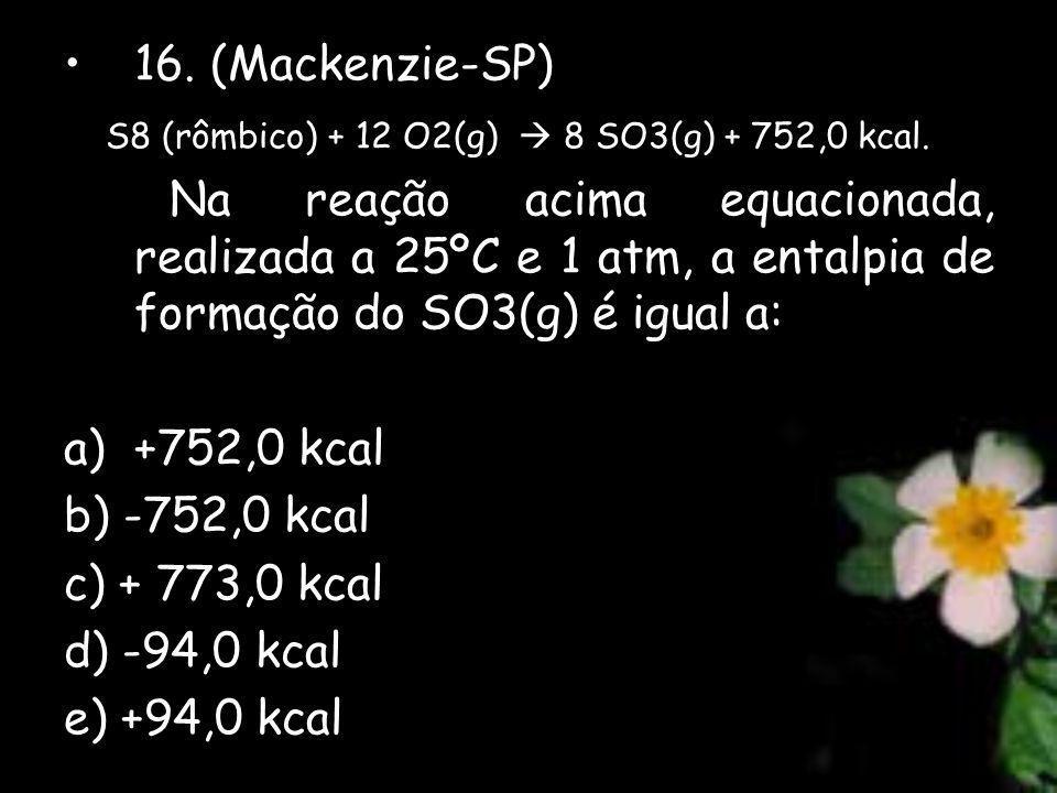 16. (Mackenzie-SP) S8 (rômbico) + 12 O2(g)  8 SO3(g) + 752,0 kcal.