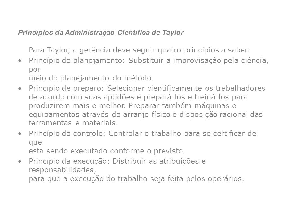 Princípios da Administração Científica de Taylor Para Taylor, a gerência deve seguir quatro princípios a saber: