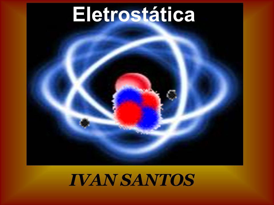 Eletrostática IVAN SANTOS
