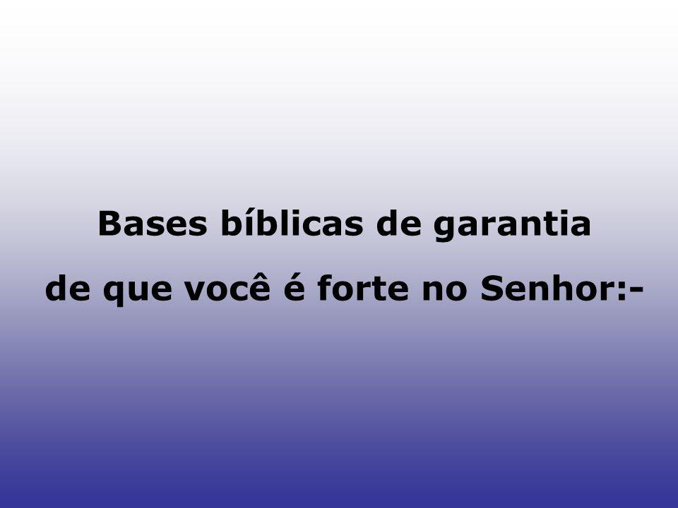 Bases bíblicas de garantia de que você é forte no Senhor:-