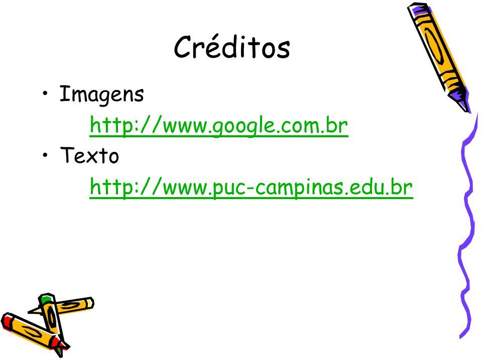 Créditos Imagens http://www.google.com.br Texto