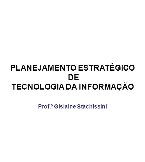 PLANEJAMENTO ESTRATÉGICO DE TECNOLOGIA DA INFORMAÇÃO
