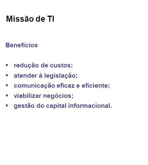 Missão de TI Beneficios redução de custos; atender à legislação;