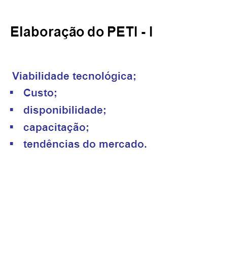 Elaboração do PETI - I Viabilidade tecnológica; Custo;