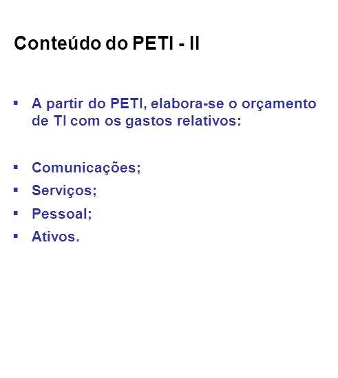 Conteúdo do PETI - II A partir do PETI, elabora-se o orçamento de TI com os gastos relativos: Comunicações;