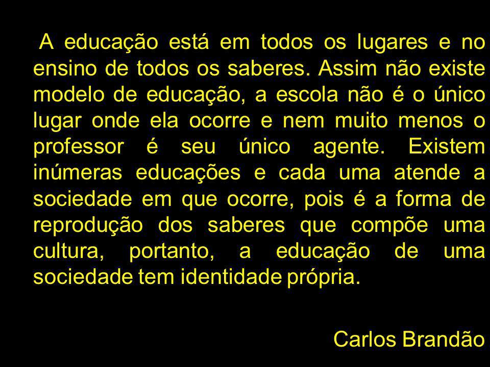A educação está em todos os lugares e no ensino de todos os saberes