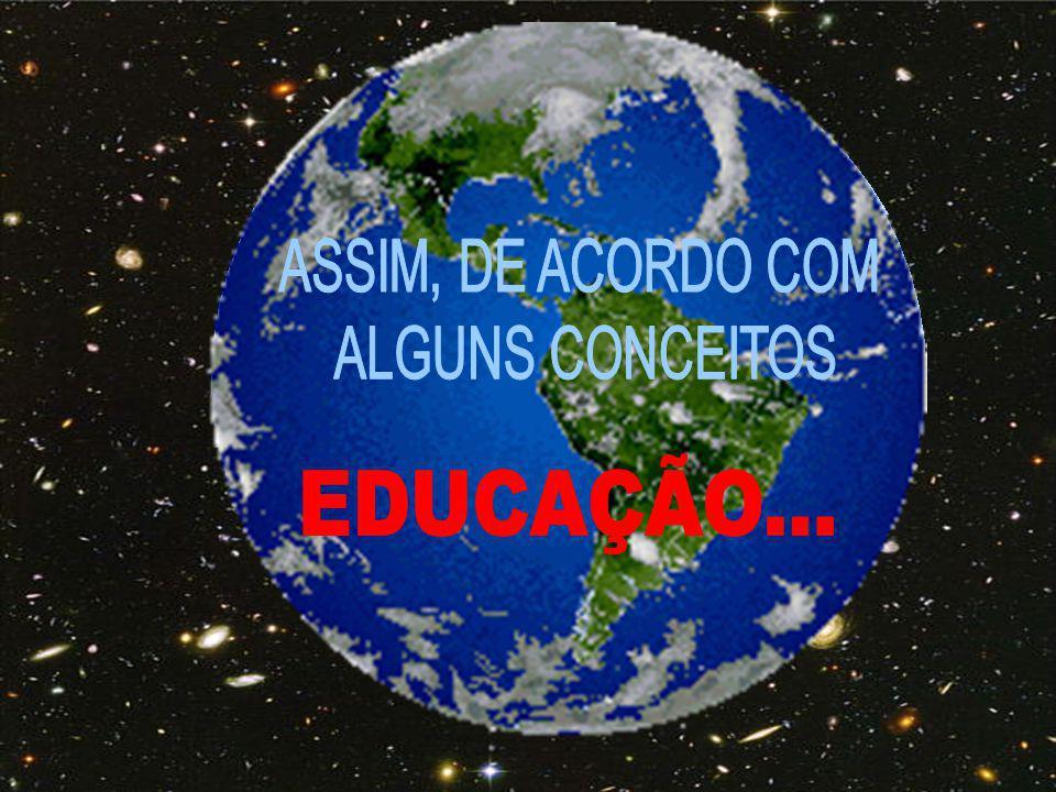 ASSIM, DE ACORDO COM ALGUNS CONCEITOS EDUCAÇÃO...