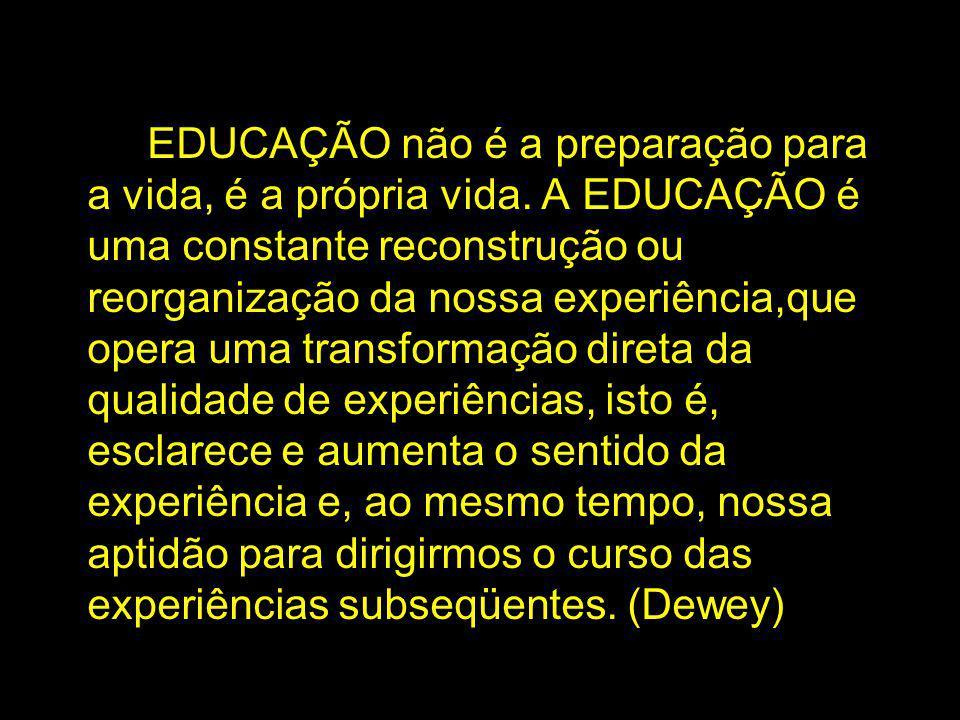 EDUCAÇÃO não é a preparação para a vida, é a própria vida