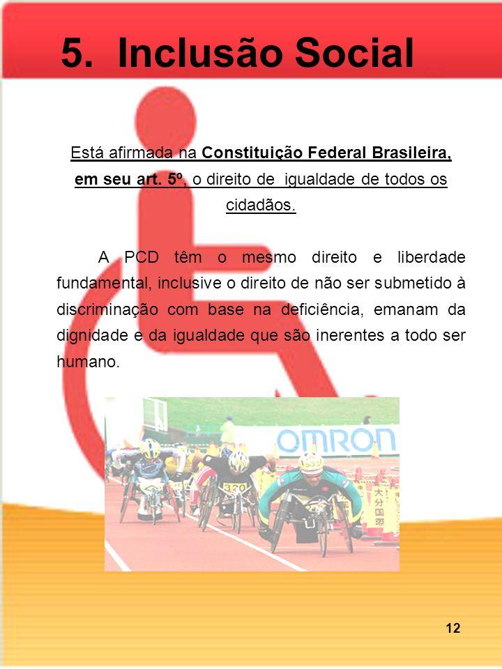 5. Inclusão Social Está afirmada na Constituição Federal Brasileira, em seu art. 5º, o direito de igualdade de todos os cidadãos.