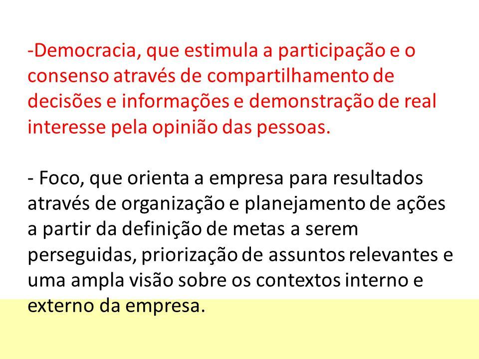 Democracia, que estimula a participação e o consenso através de compartilhamento de decisões e informações e demonstração de real interesse pela opinião das pessoas.
