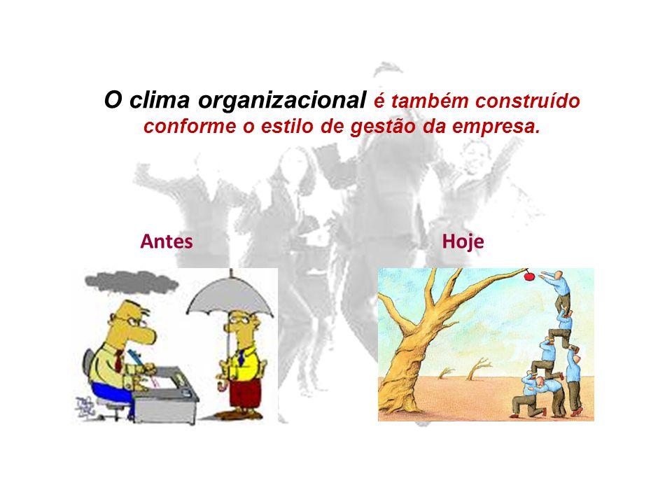 O clima organizacional é também construído conforme o estilo de gestão da empresa.