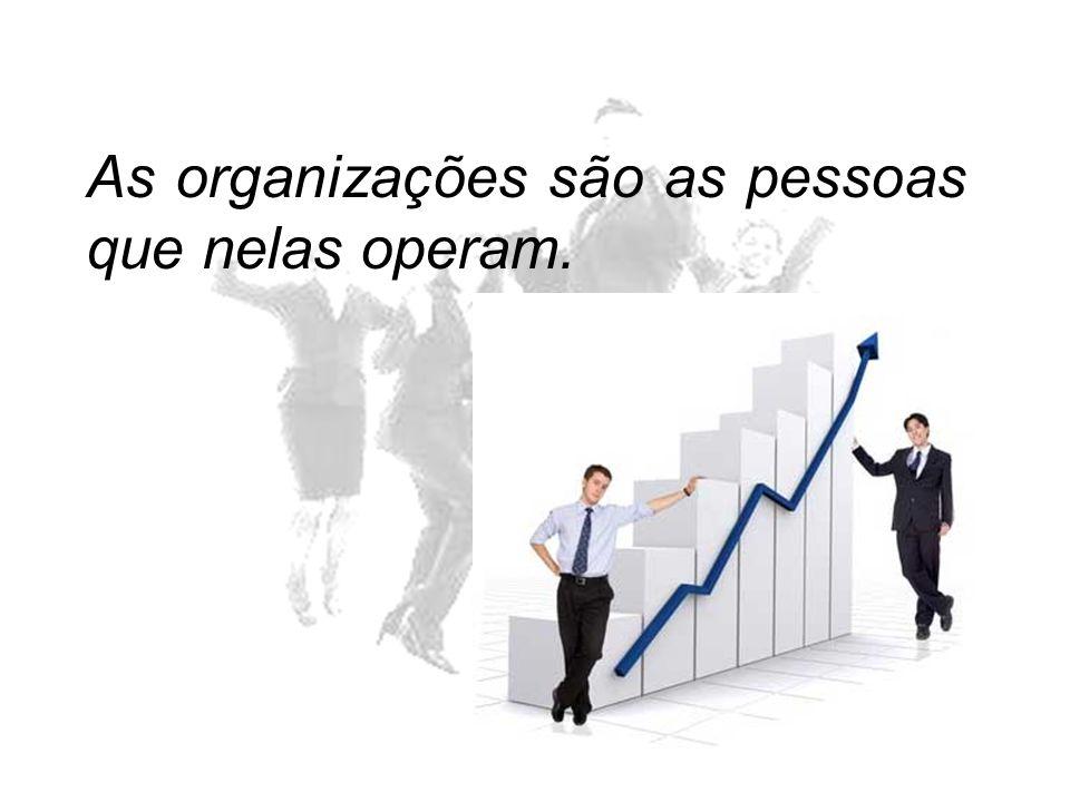As organizações são as pessoas que nelas operam.