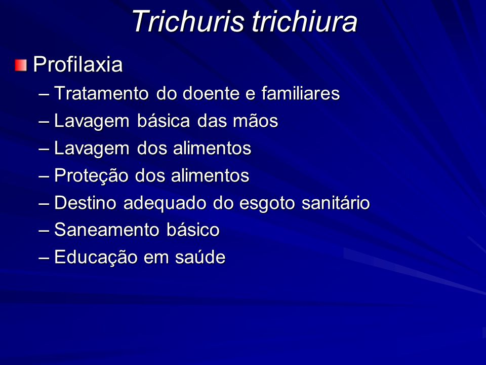 Trichuris trichiura Profilaxia Tratamento do doente e familiares