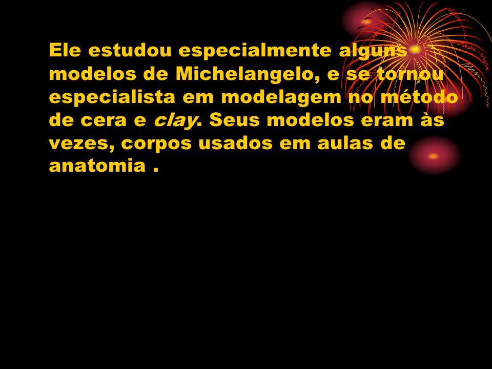 Ele estudou especialmente alguns modelos de Michelangelo, e se tornou especialista em modelagem no método de cera e clay.