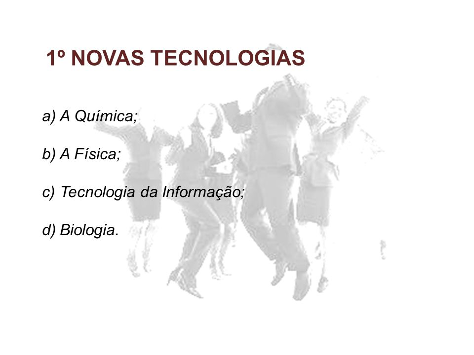 1º NOVAS TECNOLOGIAS A Química; A Física; Tecnologia da Informação;