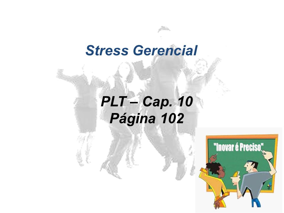 Stress Gerencial PLT – Cap. 10 Página 102