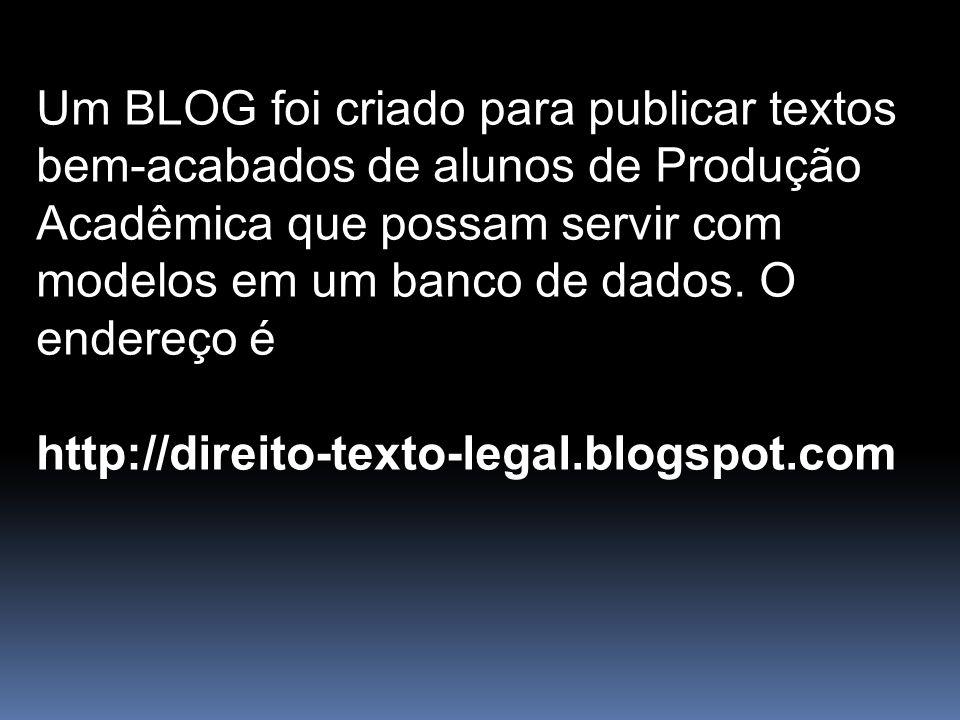 Um BLOG foi criado para publicar textos bem-acabados de alunos de Produção Acadêmica que possam servir com modelos em um banco de dados. O endereço é