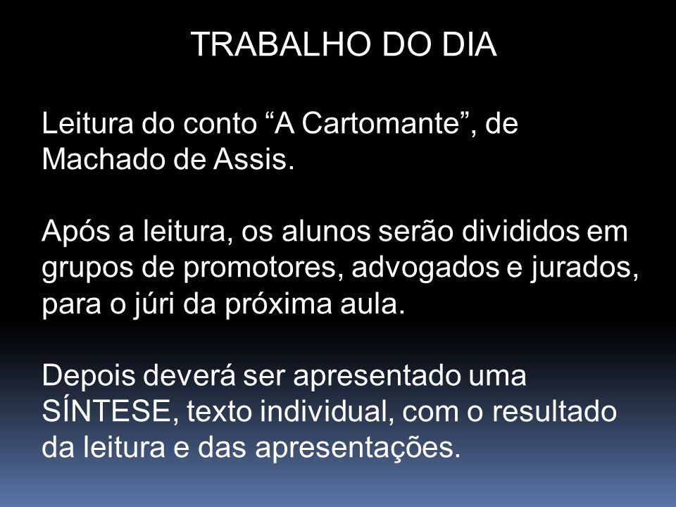 TRABALHO DO DIA Leitura do conto A Cartomante , de Machado de Assis.