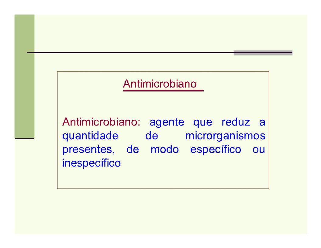 Antimicrobiano Antimicrobiano: agente que reduz a quantidade de microrganismos presentes, de modo específico ou inespecífico.