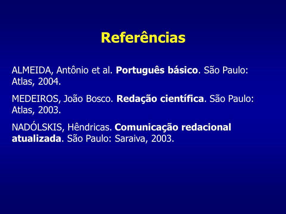 Referências ALMEIDA, Antônio et al. Português básico. São Paulo: Atlas, 2004. MEDEIROS, João Bosco. Redação científica. São Paulo: Atlas, 2003.
