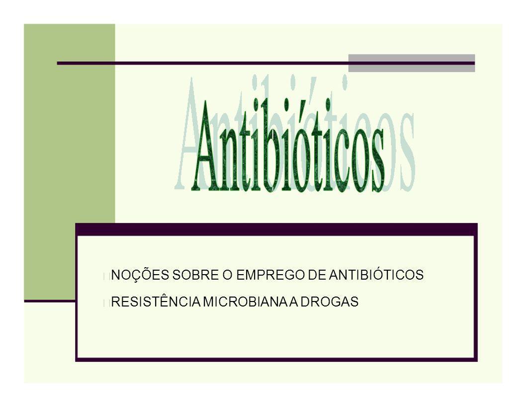 NOÇÕES SOBRE O EMPREGO DE ANTIBIÓTICOS RESISTÊNCIA MICROBIANA A DROGAS
