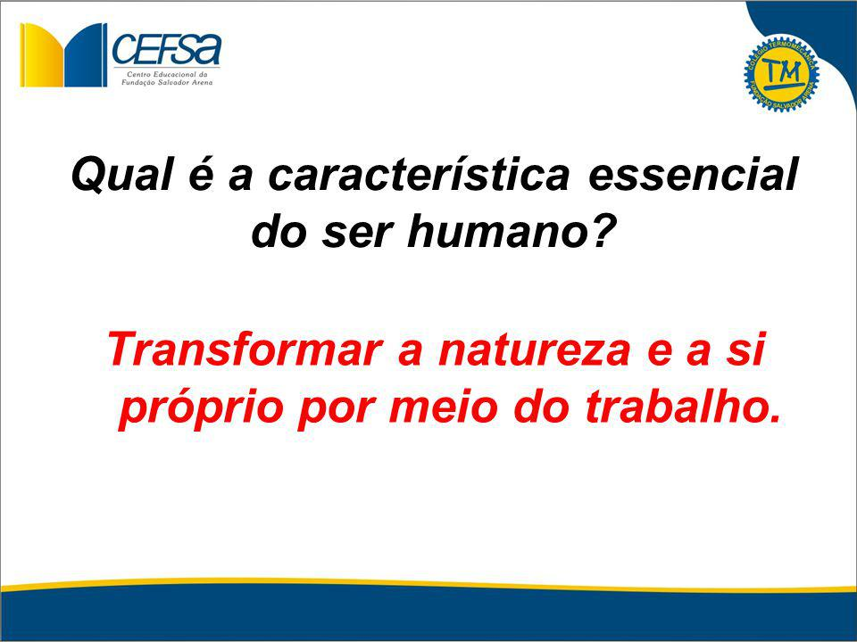 Qual é a característica essencial do ser humano