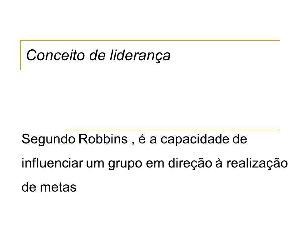 Conceito de liderança Segundo Robbins , é a capacidade de