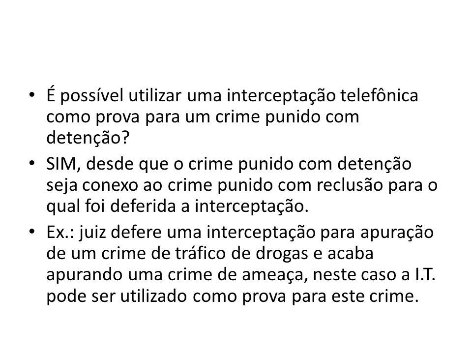 É possível utilizar uma interceptação telefônica como prova para um crime punido com detenção