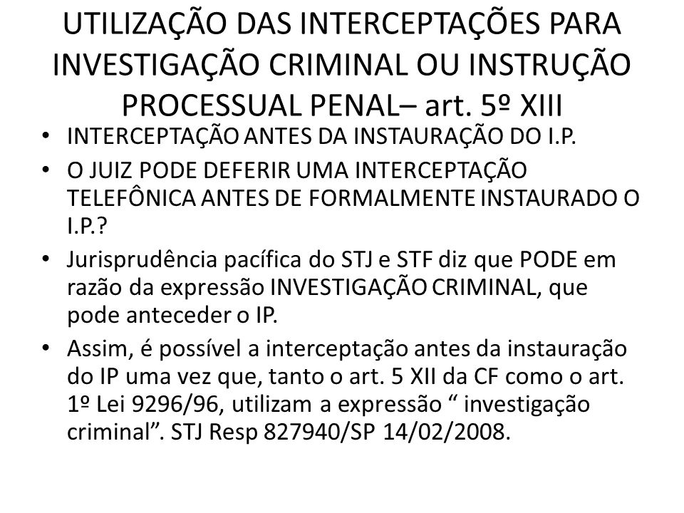 UTILIZAÇÃO DAS INTERCEPTAÇÕES PARA INVESTIGAÇÃO CRIMINAL OU INSTRUÇÃO PROCESSUAL PENAL– art. 5º XIII