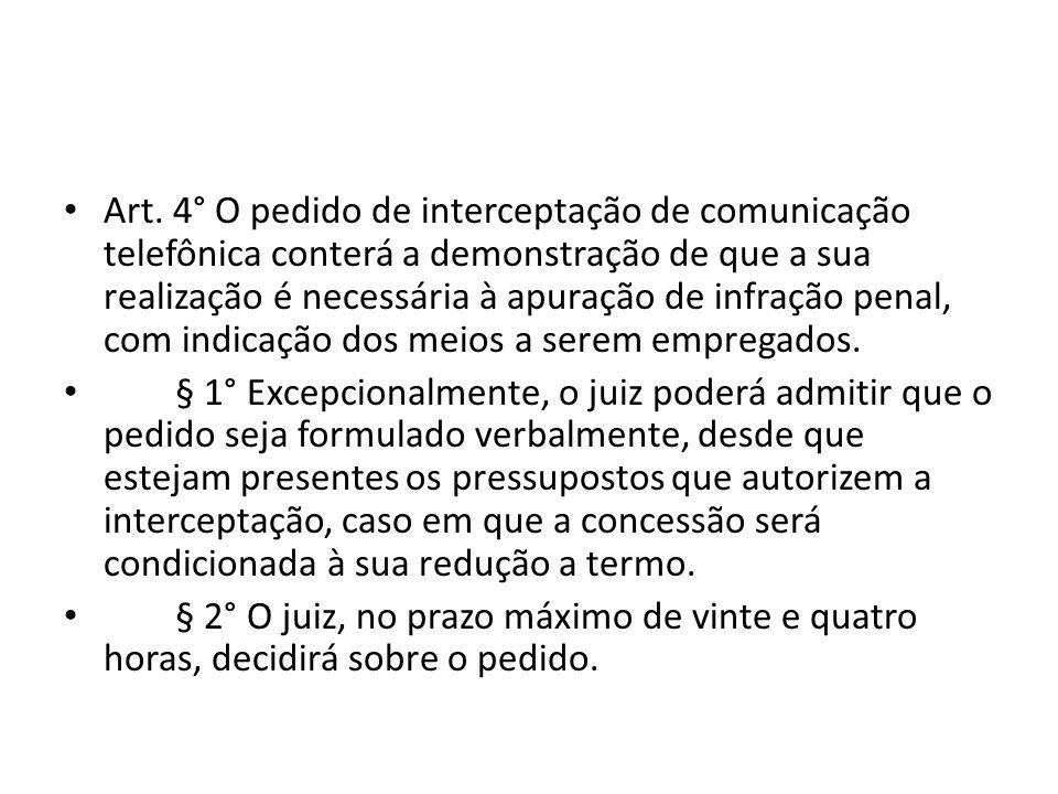 Art. 4° O pedido de interceptação de comunicação telefônica conterá a demonstração de que a sua realização é necessária à apuração de infração penal, com indicação dos meios a serem empregados.