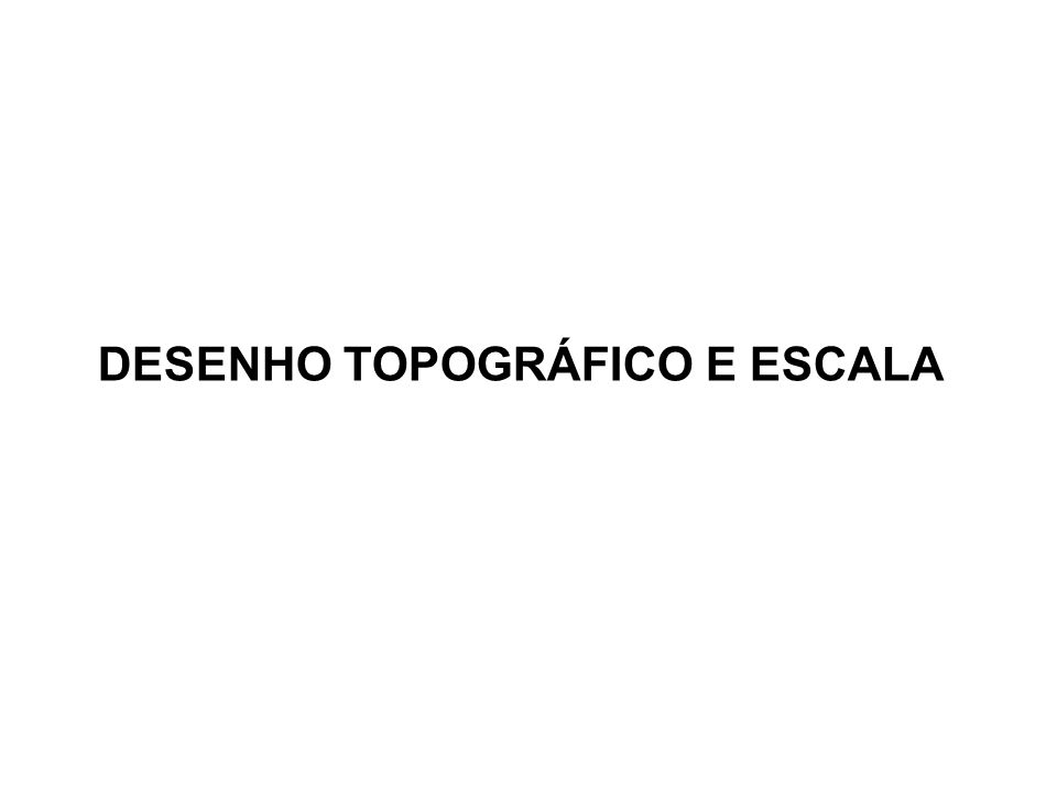 DESENHO TOPOGRÁFICO E ESCALA