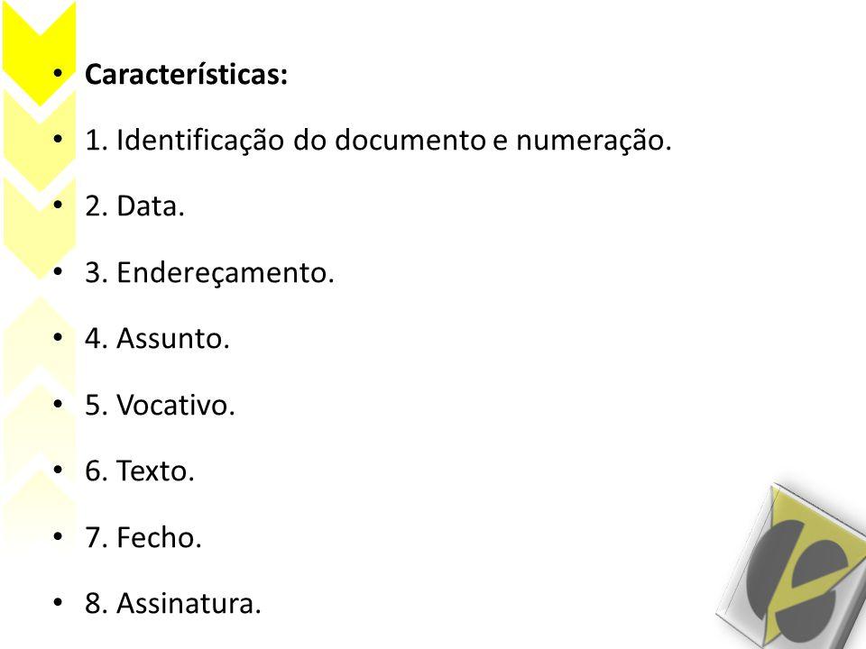 Características: 1. Identificação do documento e numeração. 2. Data. 3. Endereçamento. 4. Assunto.