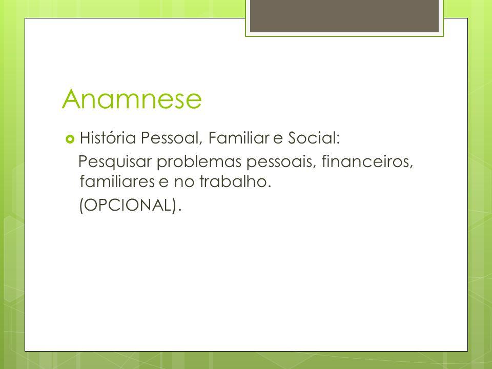 Anamnese História Pessoal, Familiar e Social: