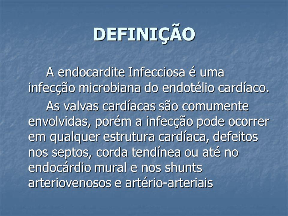 DEFINIÇÃO A endocardite Infecciosa é uma infecção microbiana do endotélio cardíaco.