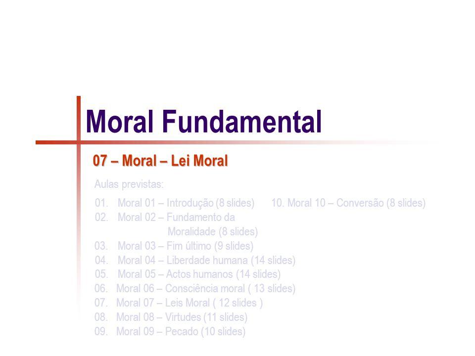 Lei moral Definição clássica: Lei é a ordenação da razão ao bem comum, promulgada por quem tem o cuidado da comunidade .