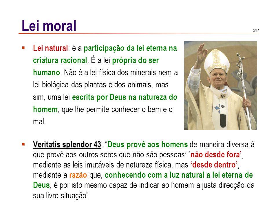 Lei moral A lei natural não é exclusiva da Teologia Moral: já aparece noutras culturas: Exemplo: Cícero.