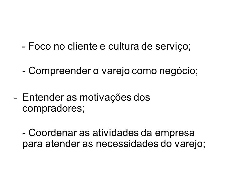 - Foco no cliente e cultura de serviço;