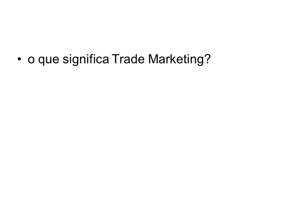 o que significa Trade Marketing